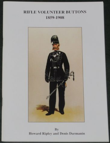 Rifle Volunteer Buttons 1859-1908, by Howard Ripley and Denis Darmanin